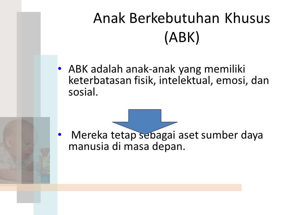 Anak Berkebutuhan Khusus (ABK) ABK adalah anak-anak yang memiliki keterbatasan fisik, intelektual, emosi, dan sosial.