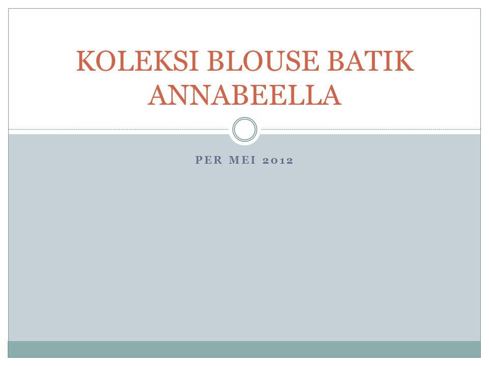 PER MEI 2012 KOLEKSI BLOUSE BATIK ANNABEELLA