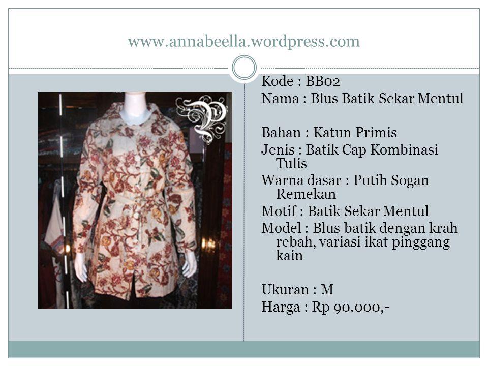 www.annabeella.wordpress.com Kode : BB02 Nama : Blus Batik Sekar Mentul Bahan : Katun Primis Jenis : Batik Cap Kombinasi Tulis Warna dasar : Putih Sog