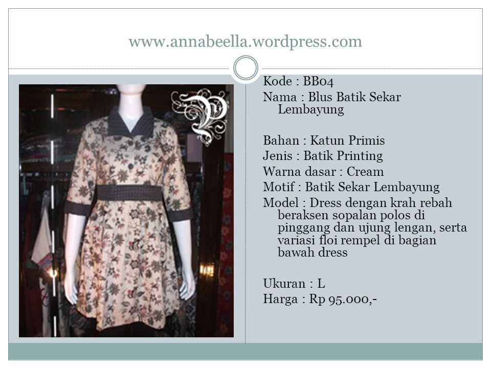 www.annabeella.wordpress.com Kode : BB04 Nama : Blus Batik Sekar Lembayung Bahan : Katun Primis Jenis : Batik Printing Warna dasar : Cream Motif : Bat