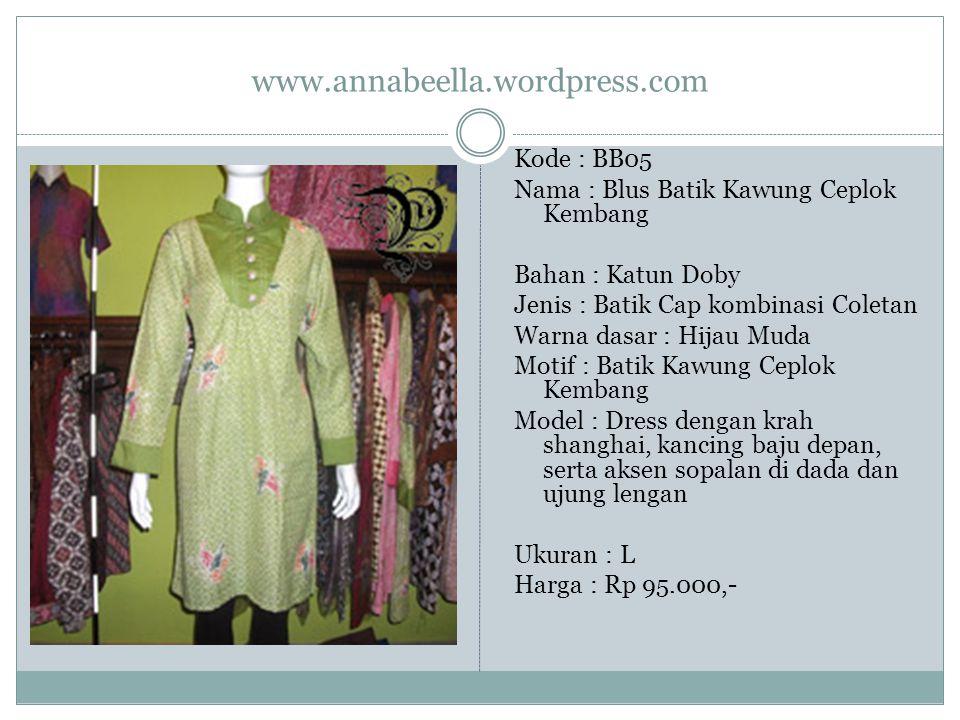 www.annabeella.wordpress.com Kode : BB05 Nama : Blus Batik Kawung Ceplok Kembang Bahan : Katun Doby Jenis : Batik Cap kombinasi Coletan Warna dasar :