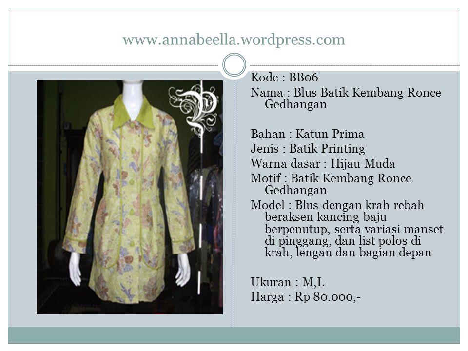 www.annabeella.wordpress.com Kode : BB06 Nama : Blus Batik Kembang Ronce Gedhangan Bahan : Katun Prima Jenis : Batik Printing Warna dasar : Hijau Muda