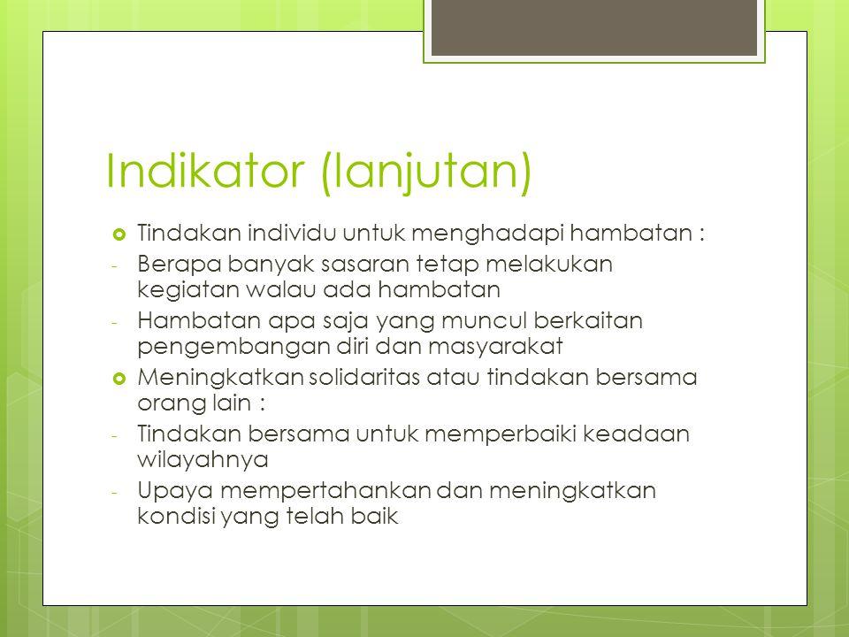 Indikator (lanjutan)  Tindakan individu untuk menghadapi hambatan : - Berapa banyak sasaran tetap melakukan kegiatan walau ada hambatan - Hambatan ap