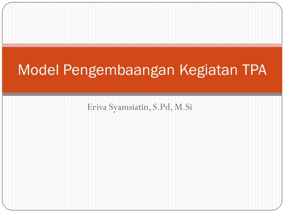 Eriva Syamsiatin, S.Pd, M.Si Model Pengembaangan Kegiatan TPA