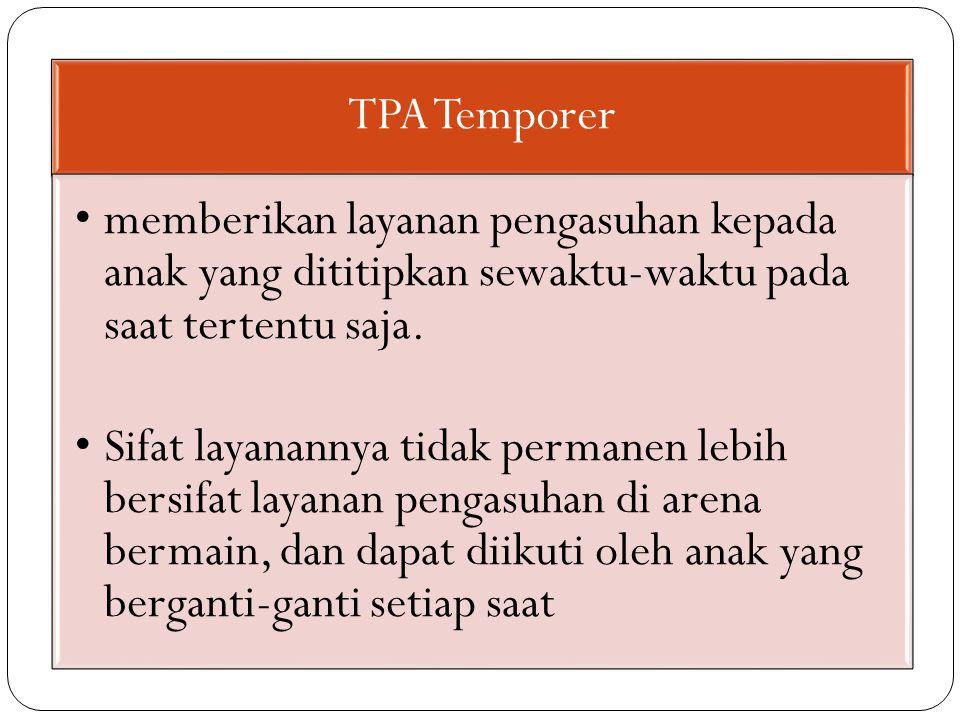 TPA Temporer memberikan layanan pengasuhan kepada anak yang dititipkan sewaktu-waktu pada saat tertentu saja. Sifat layanannya tidak permanen lebih be