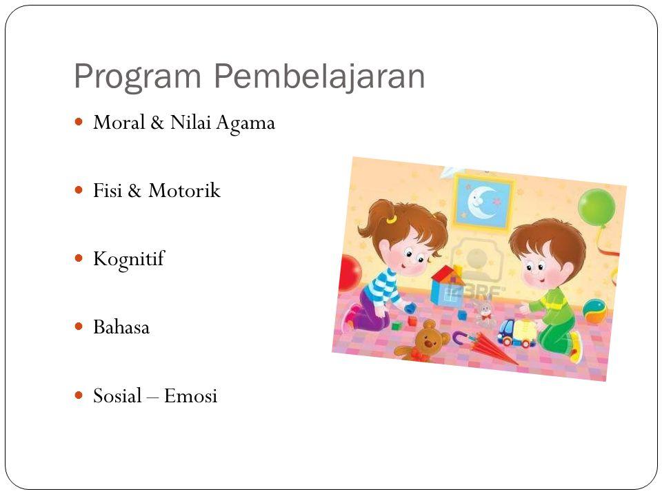 Program Pembelajaran Moral & Nilai Agama Fisi & Motorik Kognitif Bahasa Sosial – Emosi