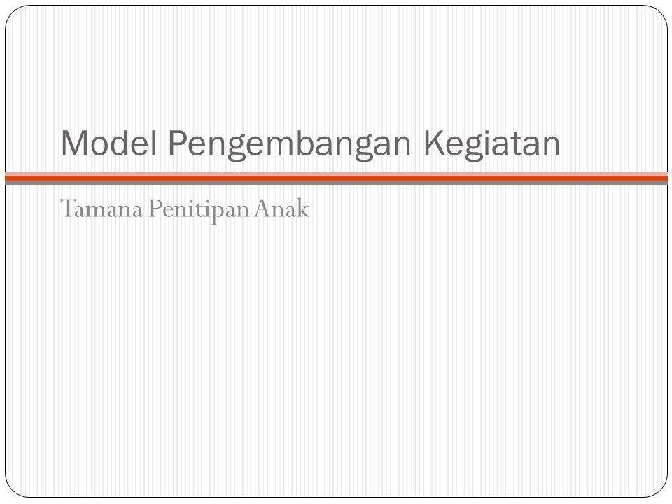Model Pengembangan Kegiatan Tamana Penitipan Anak