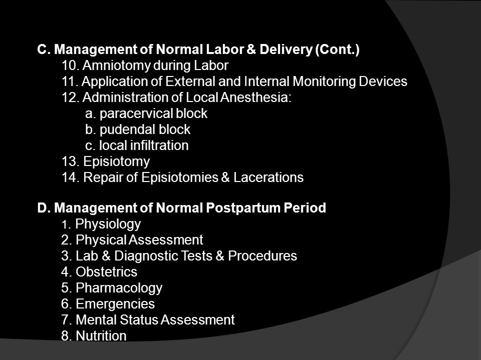 C. Management of Normal Labor & Delivery (Cont.) 10. Amniotomy during Labor 11. Application of External and Internal Monitoring Devices 12. Administra