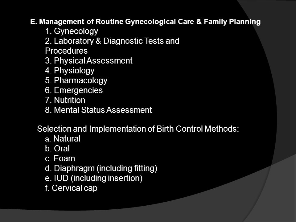 E. Management of Routine Gynecological Care & Family Planning 1. Gynecology 2. Laboratory & Diagnostic Tests and Procedures 3. Physical Assessment 4.