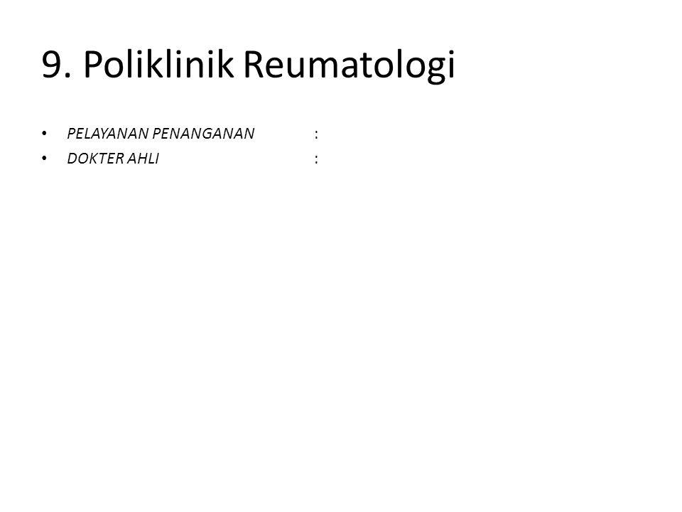 9. Poliklinik Reumatologi PELAYANAN PENANGANAN : DOKTER AHLI: