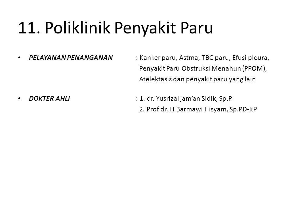 11. Poliklinik Penyakit Paru PELAYANAN PENANGANAN : Kanker paru, Astma, TBC paru, Efusi pleura, Penyakit Paru Obstruksi Menahun (PPOM), Atelektasis da