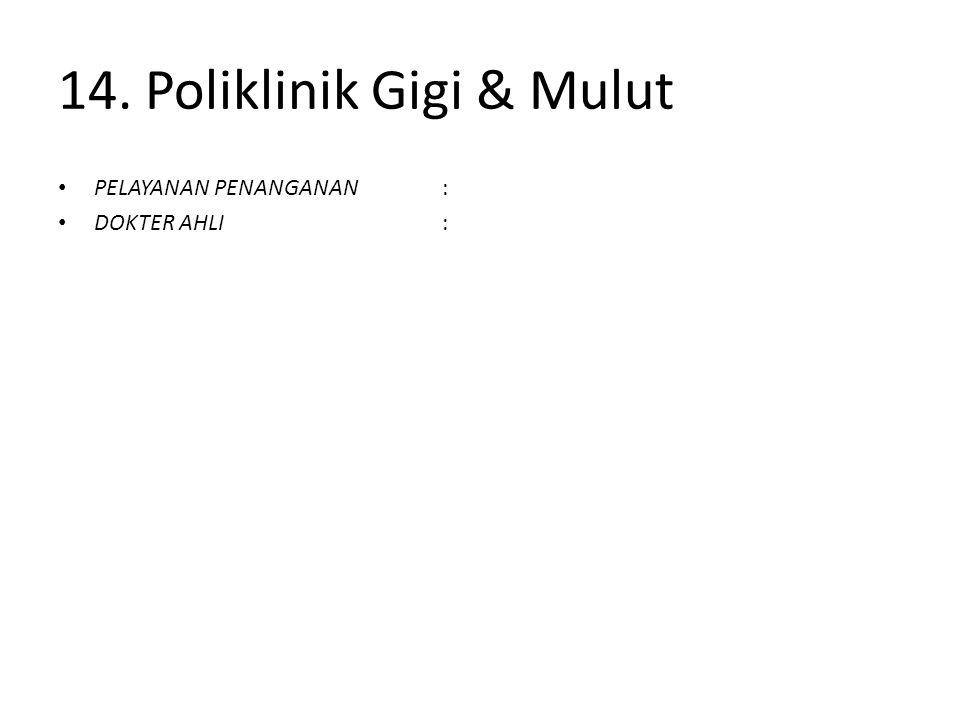 14. Poliklinik Gigi & Mulut PELAYANAN PENANGANAN : DOKTER AHLI: