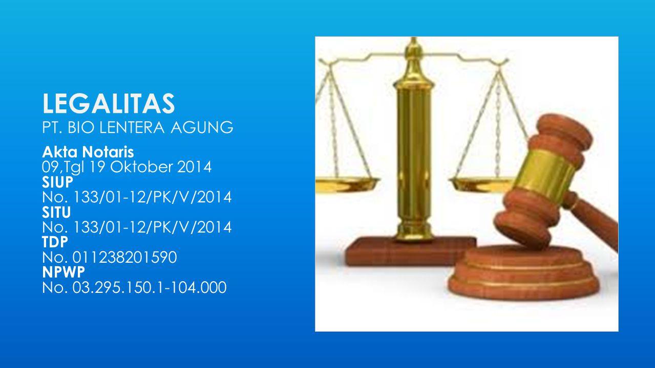 LEGALITAS PT. BIO LENTERA AGUNG Akta Notaris 09,Tgl 19 Oktober 2014 SIUP No. 133/01-12/PK/V/2014 SITU No. 133/01-12/PK/V/2014 TDP No. 011238201590 NPW