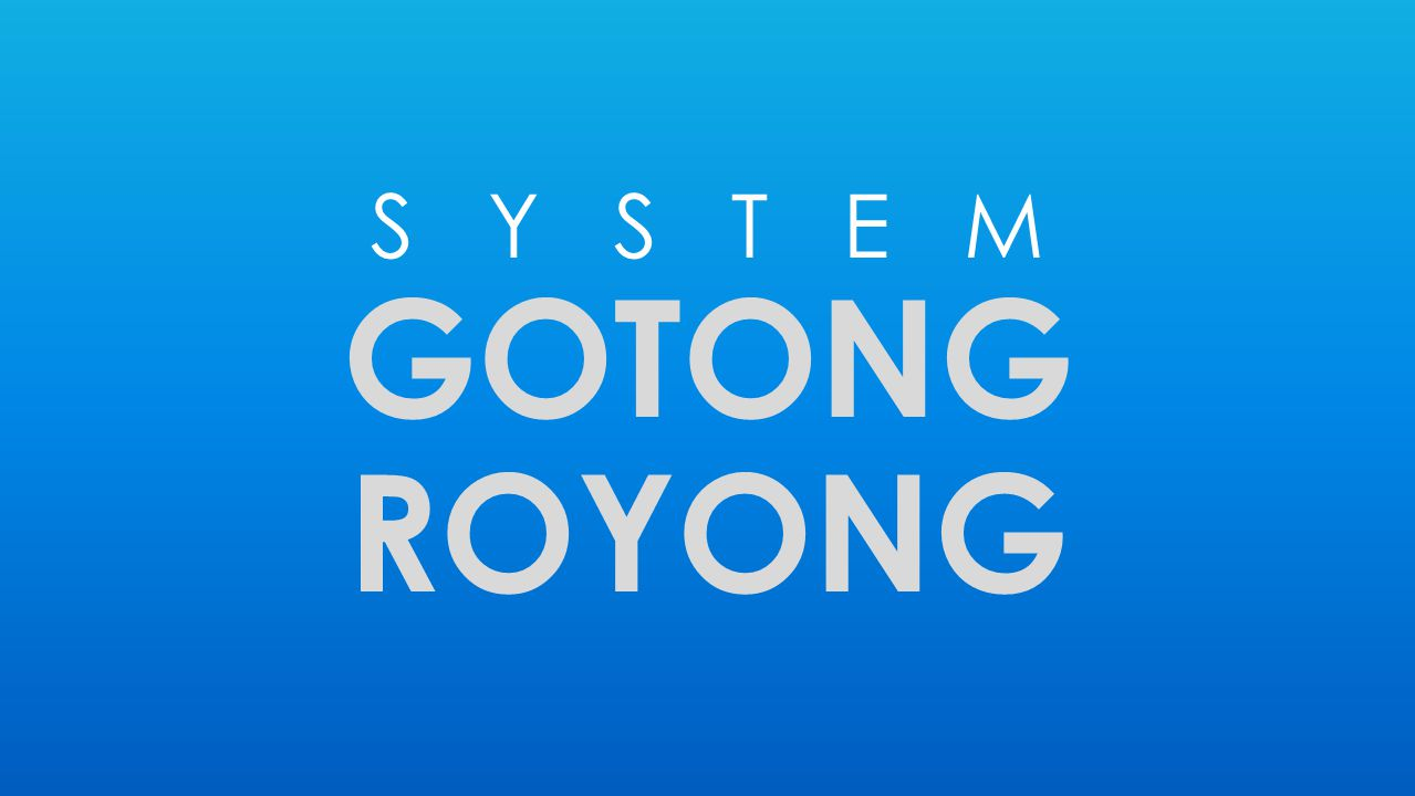 S Y S T E M GOTONG ROYONG