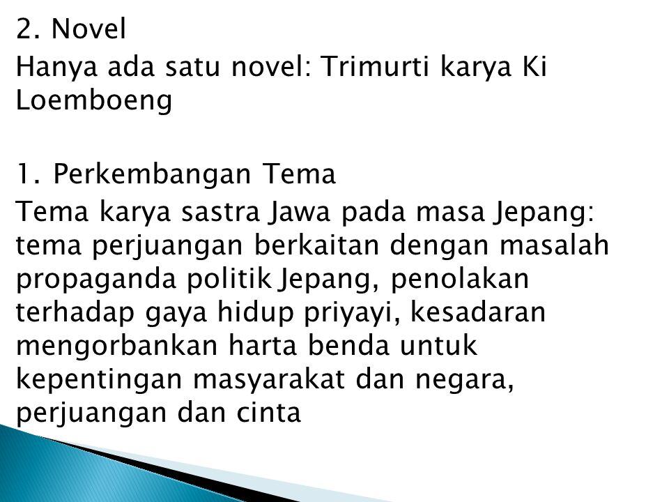 2. Novel Hanya ada satu novel: Trimurti karya Ki Loemboeng 1.Perkembangan Tema Tema karya sastra Jawa pada masa Jepang: tema perjuangan berkaitan deng