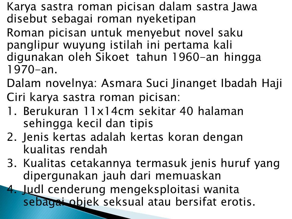 Karya sastra roman picisan dalam sastra Jawa disebut sebagai roman nyeketipan Roman picisan untuk menyebut novel saku panglipur wuyung istilah ini per