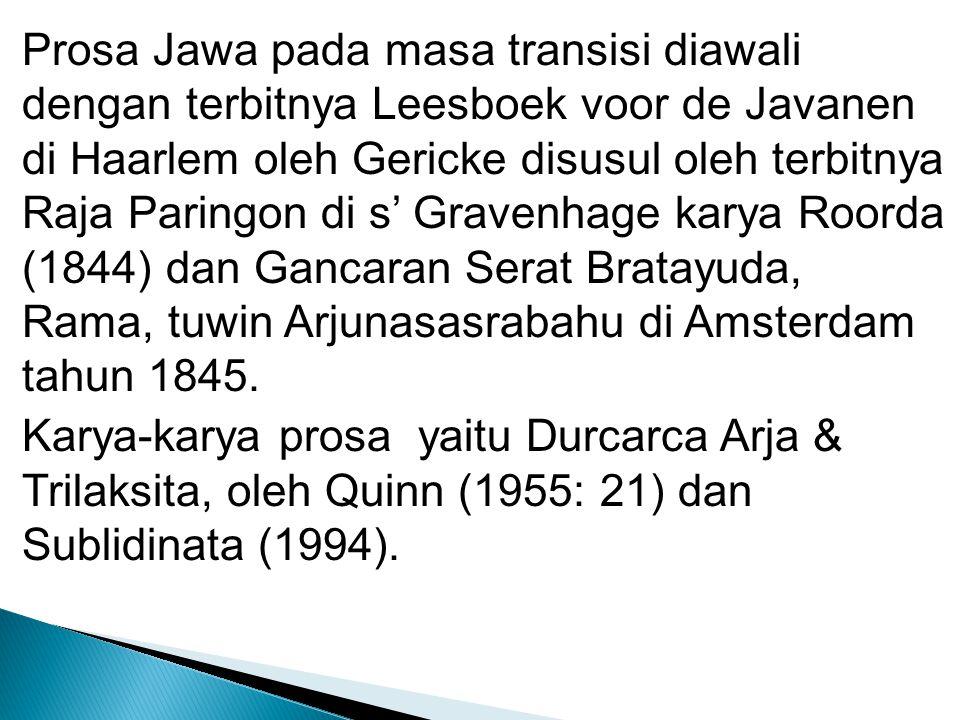 Karya kisah perjalanan model Barat: Lampah- Lampahipun Raden Mas Arya Purwalelana (Tjandranagara, 1865), Cariyos Nagari Batawi (Sastradarma, 1867), Purwa Carita Bali (Sastrawidjaja, 1875), Cariyos Nagari Walandi (Abdoellah, 1876), Cariyos Nagari Padang (Darmabrata, 1876), Cariyos Saradhadhu Jawi (anonim, 1877), Cariyos Tanah Diyeng (Prawirasoedirdja, 1912), Kekesahan saking Tanah Jawi dhateng Nagari Walandi (Soerjosoeparta, 1916), & Cariyosipun Benawi Sala (Reksakoesoema,1916).
