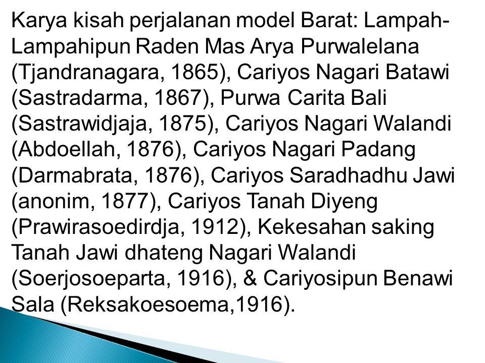 Karya yang mirip dengan babad adalah roman sejarah, misalkan: Serat Anglingdarma dan Serat Damarwulan saduran C.F.