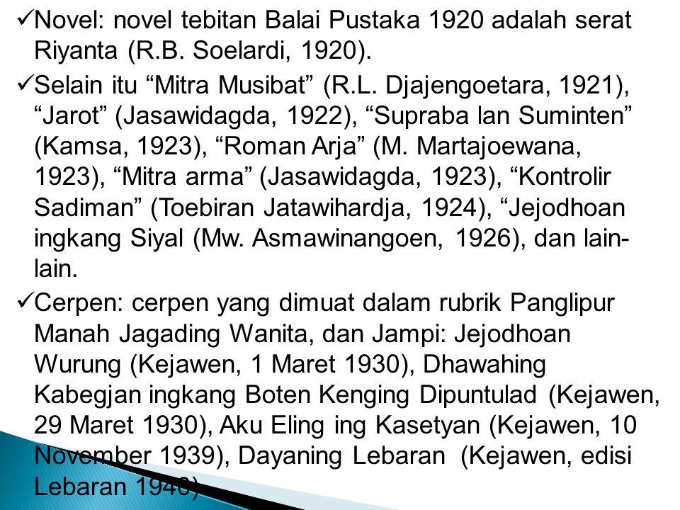 """Novel: novel tebitan Balai Pustaka 1920 adalah serat Riyanta (R.B. Soelardi, 1920). Selain itu """"Mitra Musibat"""" (R.L. Djajengoetara, 1921), """"Jarot"""" (Ja"""