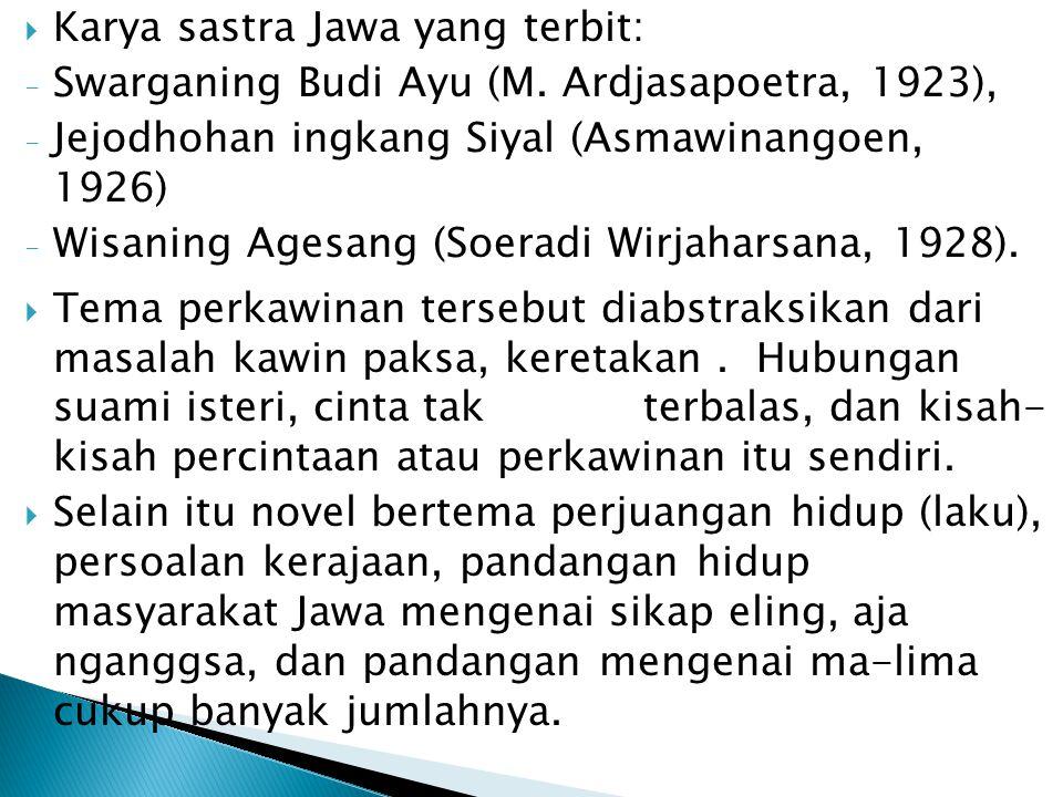  Karya sastra Jawa yang terbit: - Swarganing Budi Ayu (M. Ardjasapoetra, 1923), - Jejodhohan ingkang Siyal (Asmawinangoen, 1926) - Wisaning Agesang (