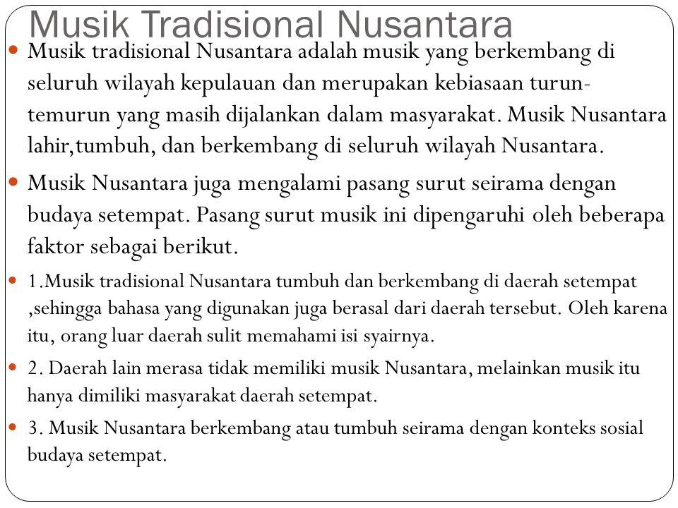 Musik Tradisional Nusantara Musik tradisional Nusantara adalah musik yang berkembang di seluruh wilayah kepulauan dan merupakan kebiasaan turun- temur