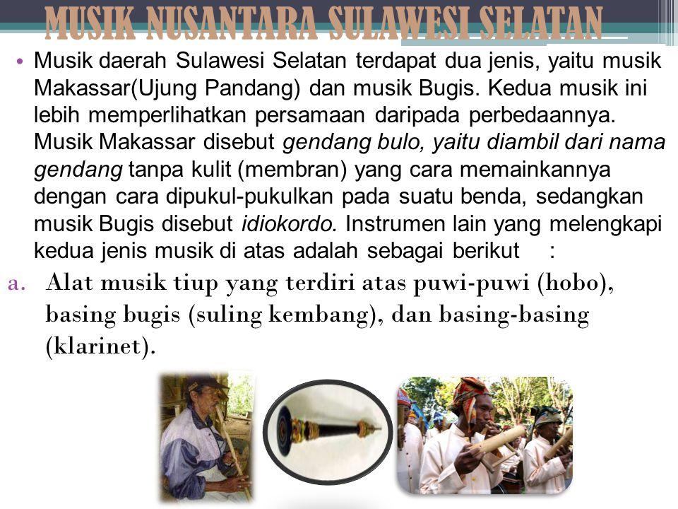 MUSIK NUSANTARA SULAWESI SELATAN Musik daerah Sulawesi Selatan terdapat dua jenis, yaitu musik Makassar(Ujung Pandang) dan musik Bugis. Kedua musik in
