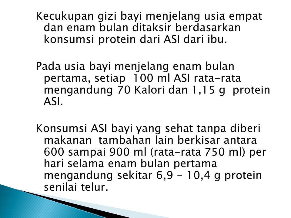 Kecukupan gizi bayi menjelang usia empat dan enam bulan ditaksir berdasarkan konsumsi protein dari ASI dari ibu. Pada usia bayi menjelang enam bulan p