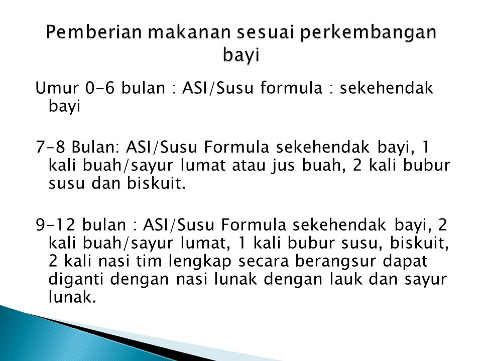 Umur 0-6 bulan : ASI/Susu formula : sekehendak bayi 7-8 Bulan: ASI/Susu Formula sekehendak bayi, 1 kali buah/sayur lumat atau jus buah, 2 kali bubur s