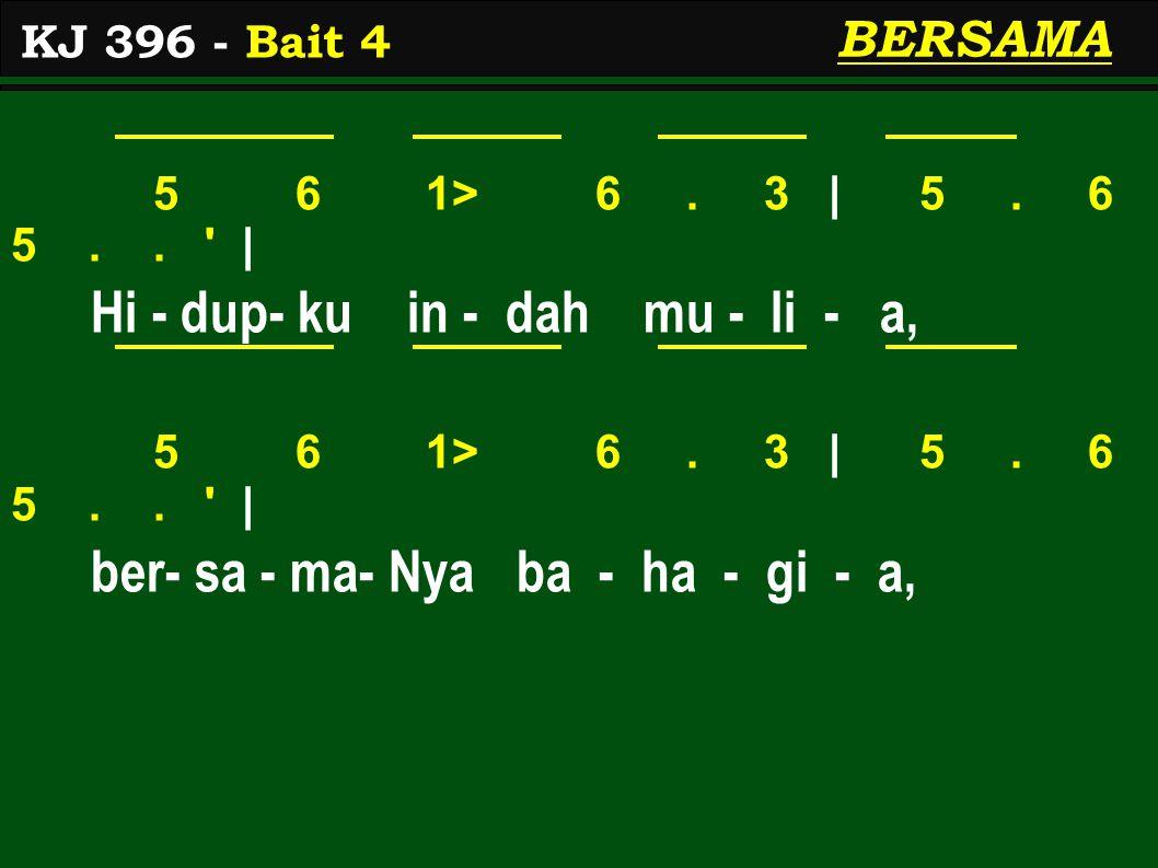 5 6 1> 6. 3 | 5. 6 5.. | Hi - dup- ku in - dah mu - li - a, 5 6 1> 6.