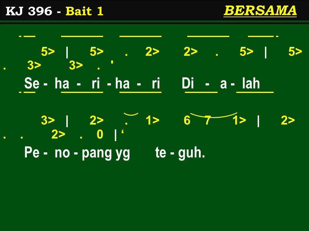5> | 5>. 2> 2>. 5> | 5>. 3> 3>. ' Se - ha - ri - ha - ri Di - a - lah 3> | 2>. 1> 6 7 1> | 2>.. 2>. 0 | ' Pe - no - pang yg te - guh. KJ 396 - Bait 1