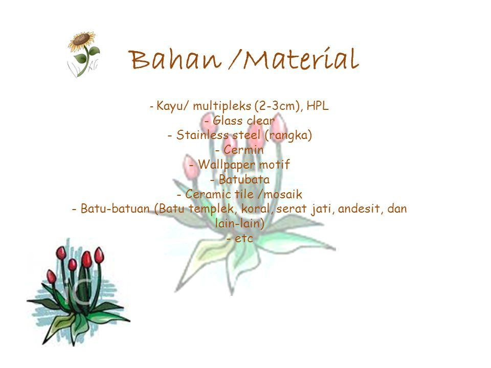 Bahan /Material - Kayu/ multipleks (2-3cm), HPL - Glass clear - Stainless steel (rangka) - Cermin - Wallpaper motif - Batubata - Ceramic tile /mosaik