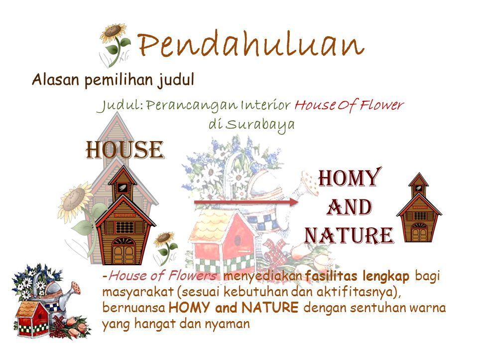 Pendahuluan Alasan pemilihan judul -House of Flowers menyediakan fasilitas lengkap bagi masyarakat (sesuai kebutuhan dan aktifitasnya), bernuansa HOMY