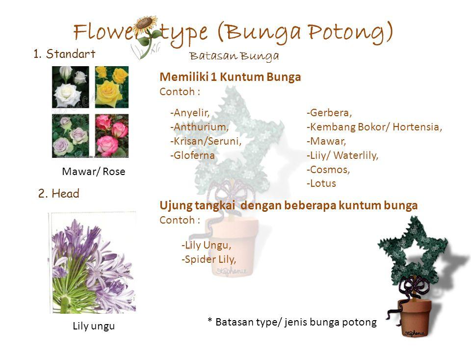 Flowers type (Bunga Potong) Batasan Bunga Memiliki 1 Kuntum Bunga Contoh : -Gerbera, -Kembang Bokor/ Hortensia, -Mawar, -Liiy/ Waterlily, -Cosmos, -Lo