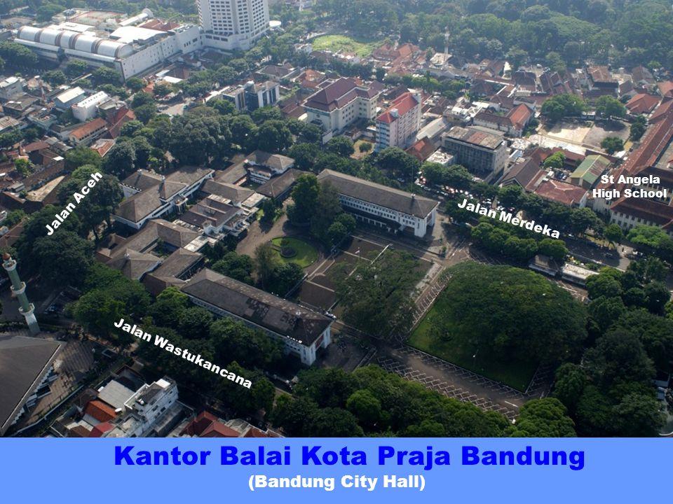 Kantor Balai Kota Praja Bandung St Angela High School Jalan Merdeka Jalan Aceh Cikapundung River Jalan Wastukancana Jalan Gereja