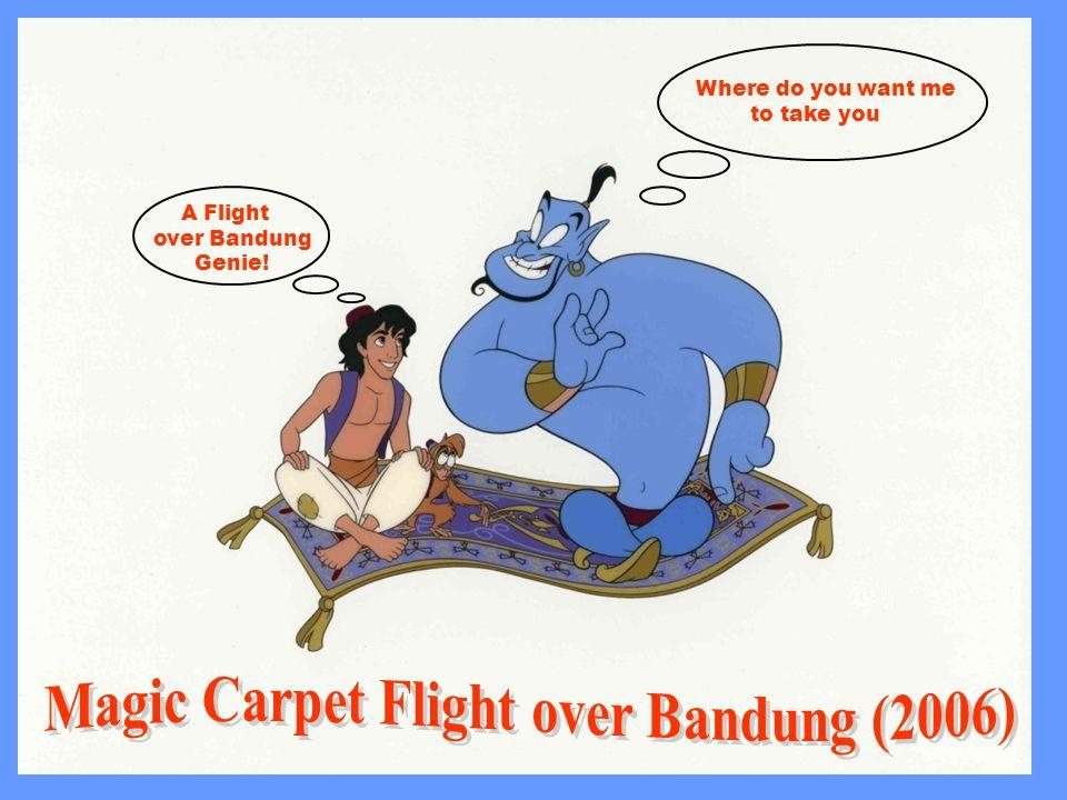 Where do you want me to take you A Flight over Bandung Genie!