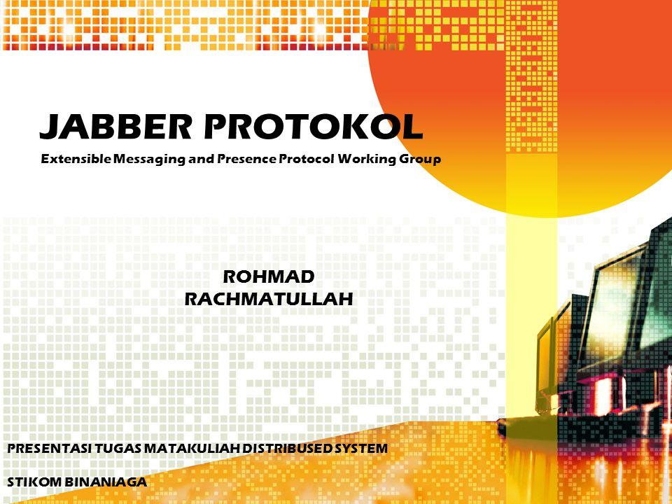 SEKILAS TENTANG JABBER Jabber adalah sebuah protokol XML yang terbuka untuk pertukaran message dan presence yang real- time antara dua user di dalam jaringan Jabber Internet Engineering Steering Group (IESG) menyetujui formasi Extensible Messaging and Presence Protocol Working Group (XMPP) dengan Internet Engineering Task Force (IETF).