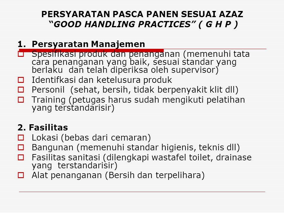 PERSYARATAN PASCA PANEN SESUAI AZAZ GOOD HANDLING PRACTICES ( G H P ) 1.