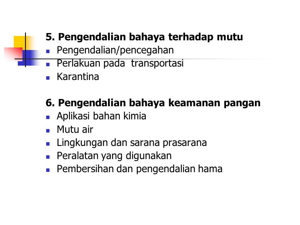 5. Pengendalian bahaya terhadap mutu Pengendalian/pencegahan Perlakuan pada transportasi Karantina 6. Pengendalian bahaya keamanan pangan Aplikasi bah