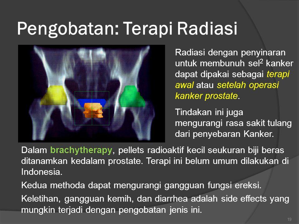 Pengobatan: Terapi Radiasi Radiasi dengan penyinaran untuk membunuh sel 2 kanker dapat dipakai sebagai terapi awal atau setelah operasi kanker prostate.