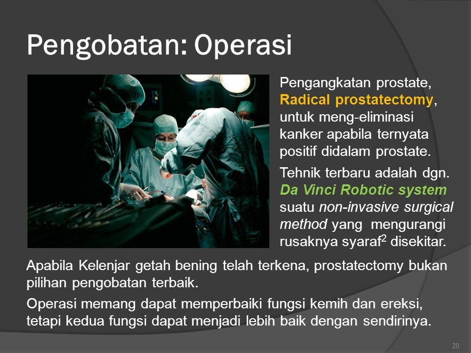 Pengobatan: Operasi Pengangkatan prostate, Radical prostatectomy, untuk meng-eliminasi kanker apabila ternyata positif didalam prostate.