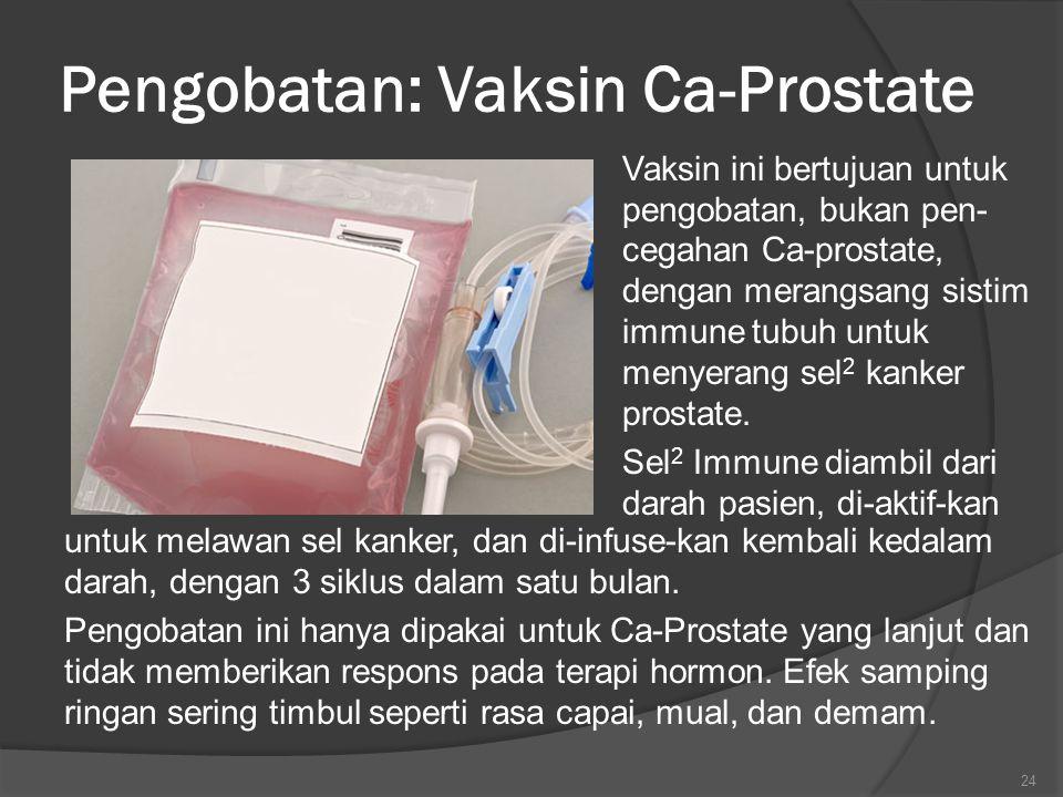 Pengobatan: Vaksin Ca-Prostate Vaksin ini bertujuan untuk pengobatan, bukan pen- cegahan Ca-prostate, dengan merangsang sistim immune tubuh untuk menyerang sel 2 kanker prostate.