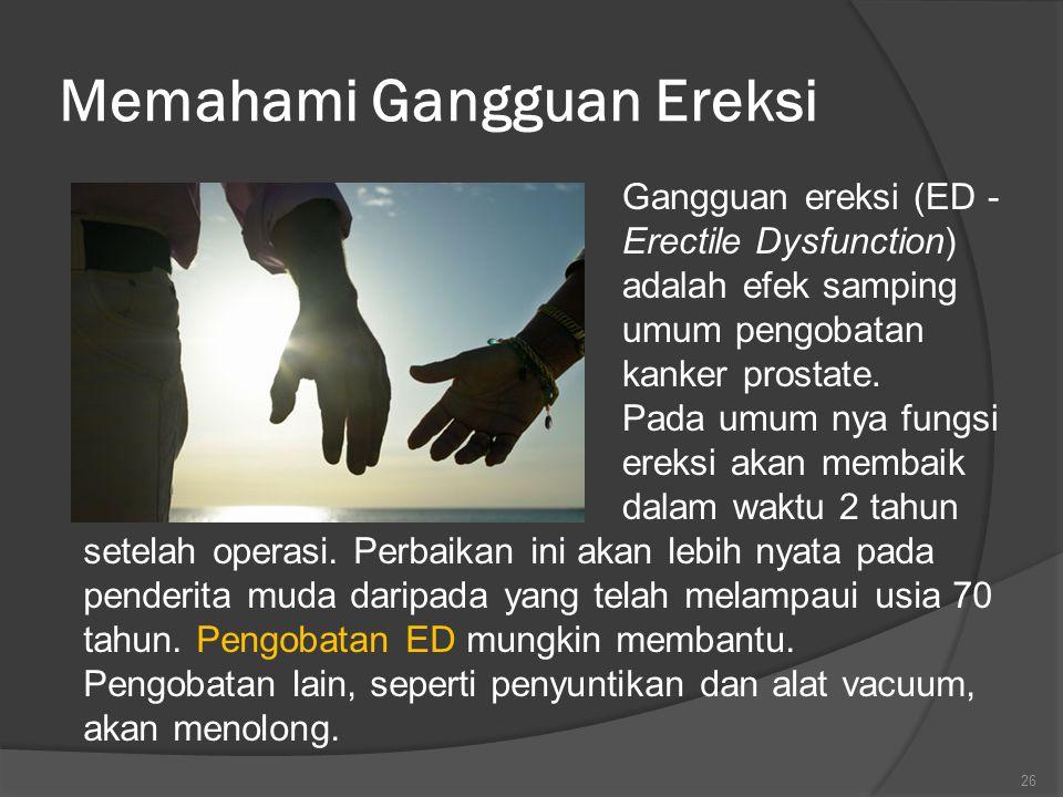 Memahami Gangguan Ereksi Gangguan ereksi (ED - Erectile Dysfunction) adalah efek samping umum pengobatan kanker prostate.