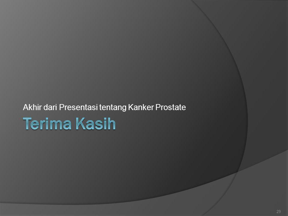 Akhir dari Presentasi tentang Kanker Prostate 29