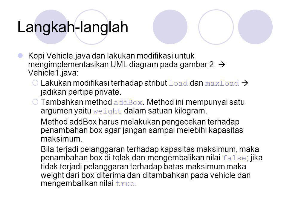 Langkah-langlah Kopi Vehicle.java dan lakukan modifikasi untuk mengimplementasikan UML diagram pada gambar 2.  Vehicle1.java:  Lakukan modifikasi te