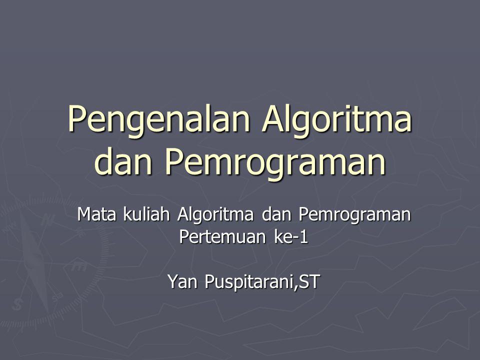 Pengenalan Algoritma dan Pemrograman Mata kuliah Algoritma dan Pemrograman Pertemuan ke-1 Yan Puspitarani,ST