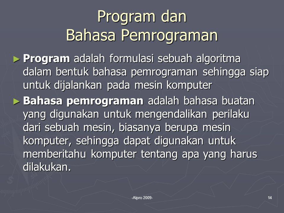 -Alpro 2009-14 Program dan Bahasa Pemrograman ► Program adalah formulasi sebuah algoritma dalam bentuk bahasa pemrograman sehingga siap untuk dijalank