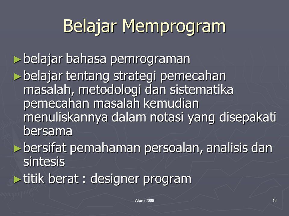-Alpro 2009-18 Belajar Memprogram ► belajar bahasa pemrograman ► belajar tentang strategi pemecahan masalah, metodologi dan sistematika pemecahan masa