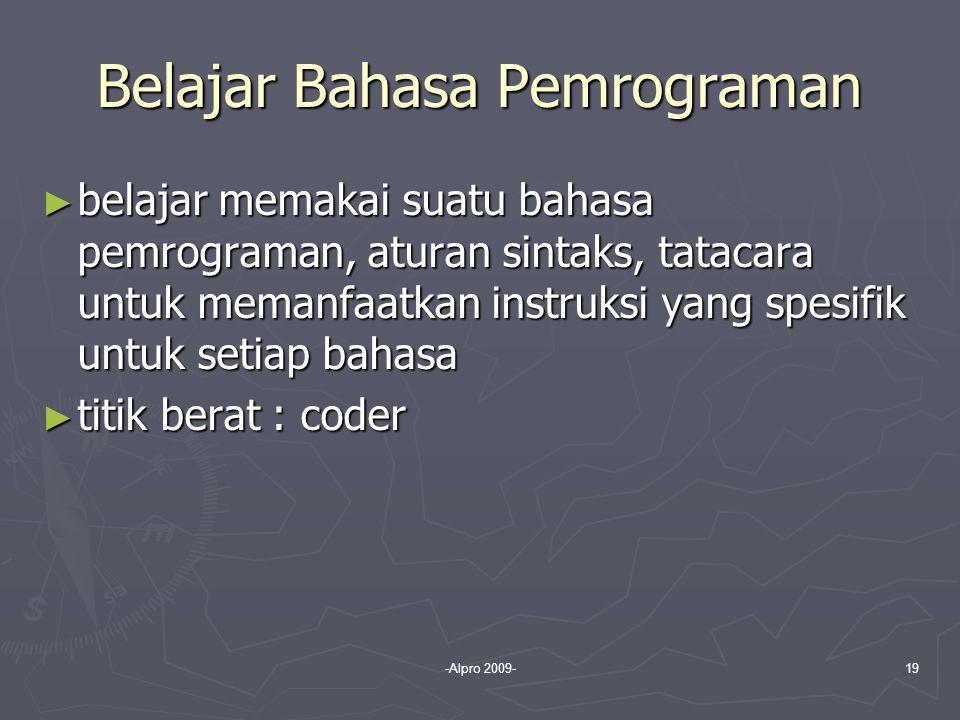 -Alpro 2009-19 Belajar Bahasa Pemrograman ► belajar memakai suatu bahasa pemrograman, aturan sintaks, tatacara untuk memanfaatkan instruksi yang spesi