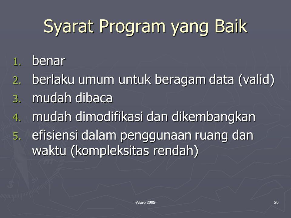 -Alpro 2009-20 Syarat Program yang Baik 1. benar 2. berlaku umum untuk beragam data (valid) 3. mudah dibaca 4. mudah dimodifikasi dan dikembangkan 5.