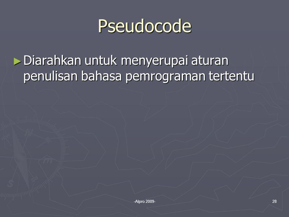 -Alpro 2009-28 Pseudocode ► Diarahkan untuk menyerupai aturan penulisan bahasa pemrograman tertentu